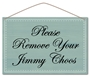 Picture of Please Remove Your Jimmy Choos Sign