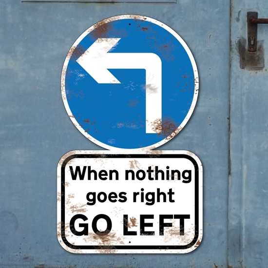 22686d247 JAF Graphics. WHEN NOTHING GOES RIGHT TURN LEFT